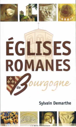 Les églises romanes de Bourgogne par Sylvain Demarthe
