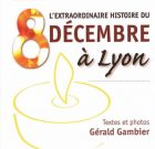 L'extraordinaire histoire du 8 décembre à Lyon