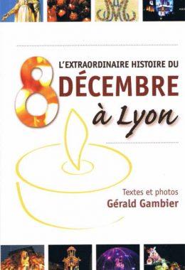 L'extraordinaire histoire du 8 décembre à Lyon par Gérald Gambier