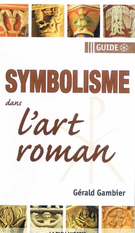 Le symbolisme dans l'art roman par Gérald Gambier
