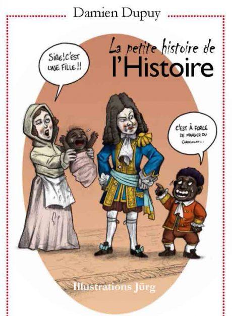 La petite histoire de l'Histoire par Damien Dupuy et Jürg