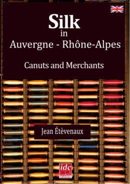 Silk in Auvergne - Rhône-Alpes Canuts and Merchants by Jean Étèvenaux