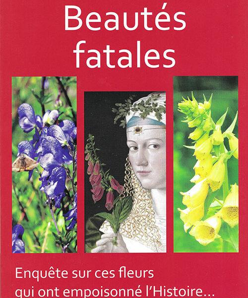 Beautés fatales, enquête sur ces fleurs qui ont empoissonné l'Histoire